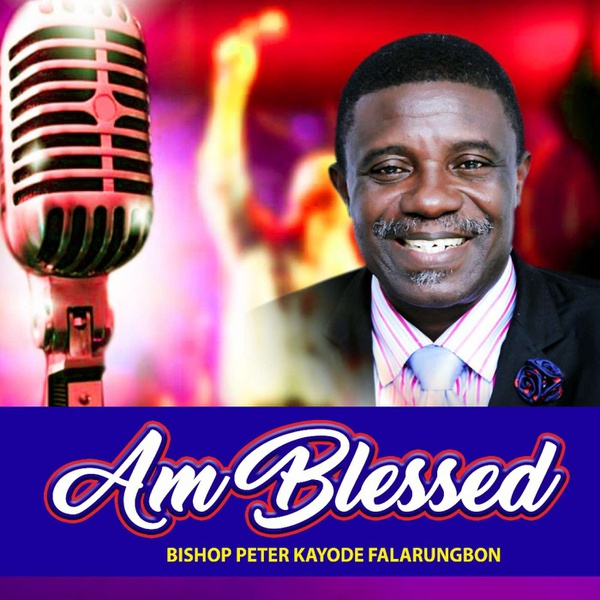 """am blessed""  by bishop peter kayode falarungbon picture"