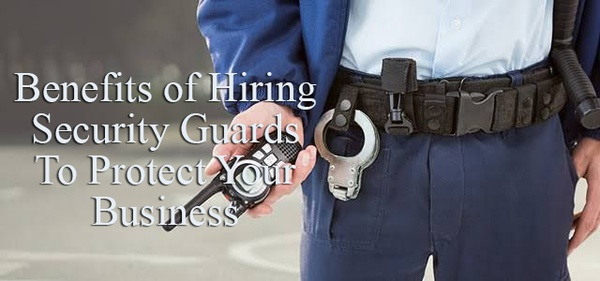 Benefits of Hiring Security Guards To Protect Your Business picture